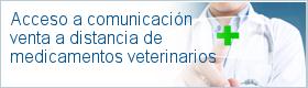 Acceso a comunicación venta a distancia de medicamentos veterinarios